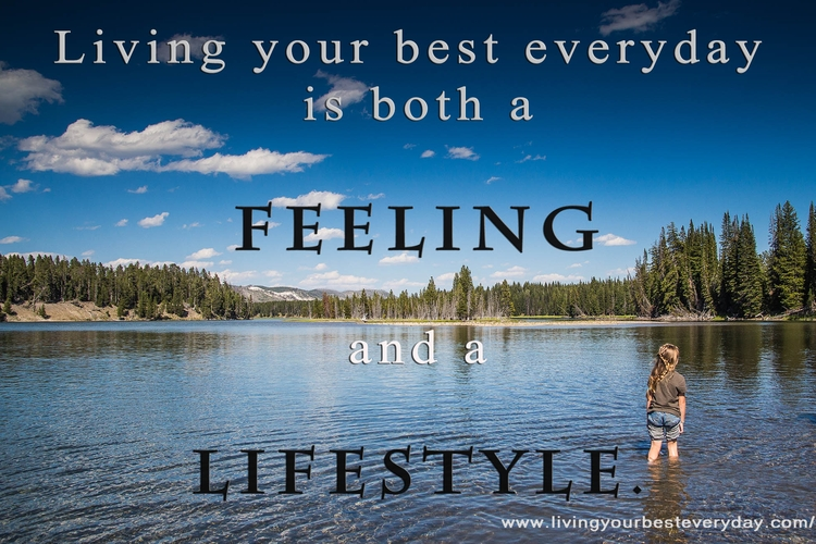 Living your best everyday is both a feeling and a lifestyle