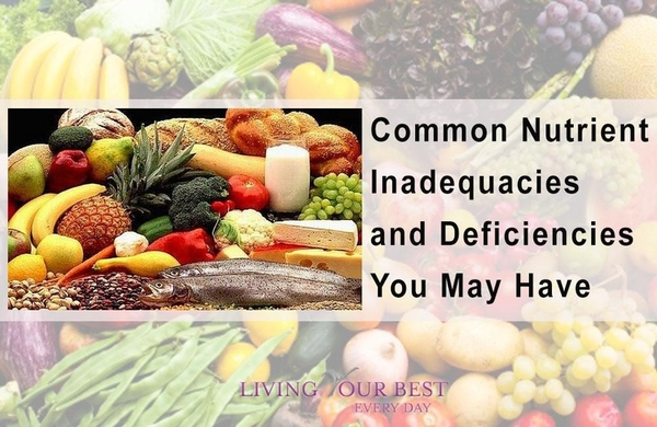 Common Nutrient Inadequacies and Deficiencies You May Have